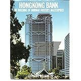 Hongkong Bank : The Building of Norman Foster's Masterpiece