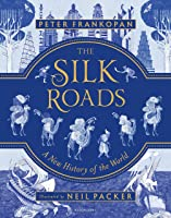 The Silk Roads: A New History Of The World –