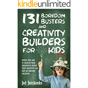 131 Boredom Busters and Creativity Builders For Kids: Inspire your kids to exercise their imagination, expand their…