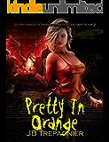 Pretty in Orange: A Reverse Harem Prison Romance (Scorchwood Supernatural Penitentiary Book 2)