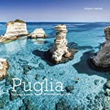 Puglia: Tra Cielo e Mare - Puglia. Between Land and Sea