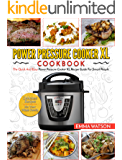 Power Pressure Cooker XL Cookbook: The Quick And Easy Power Pressure Cooker XL Recipe Guide For Smart People – Delicious Recipes For Your Whole Family (Electric Pressure Cooker Cookbook)