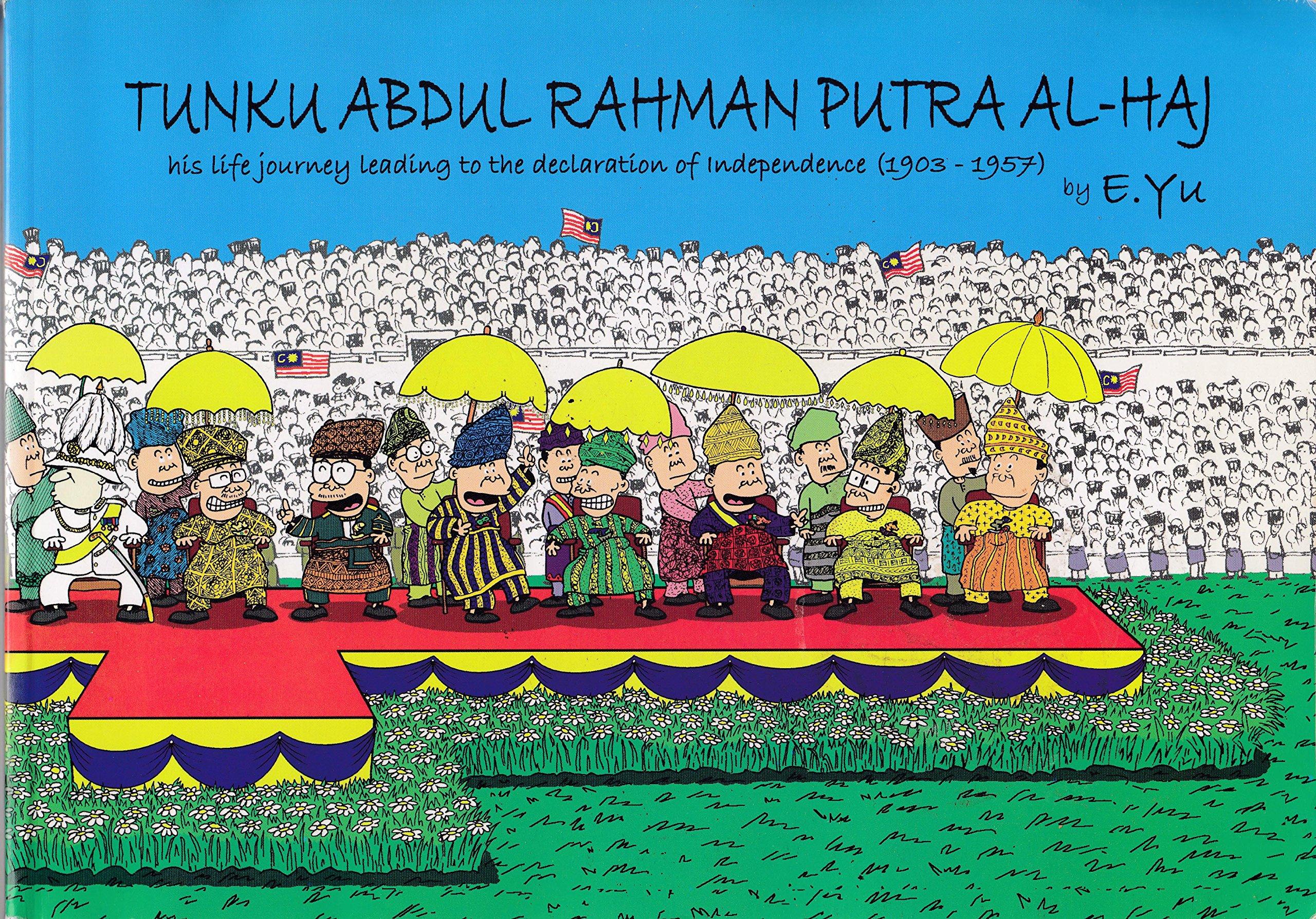 Tunku Abdul Rahman Putra Al Haj His Life Journey Leading To The Declaration Of Independence 1903 1957 E Yu Amazon Com Books