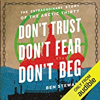 Don't Trust, Don't Fear, Don't Beg: The Extraordinary Story of the Arctic Thirty