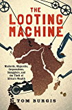 The Looting Machine: Warlords, Oligarchs, Corporations, Smugglers, and the Theft of Africa's Wealth (English Edition)
