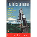 Naked Consumer: How Our Private Lives Become Public Commodities