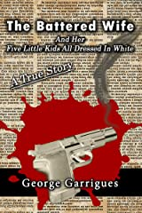 The Battered Wife and Her Five Little Kids All Dressed In White: A True Story (Read All About It! True Crime) Kindle Edition