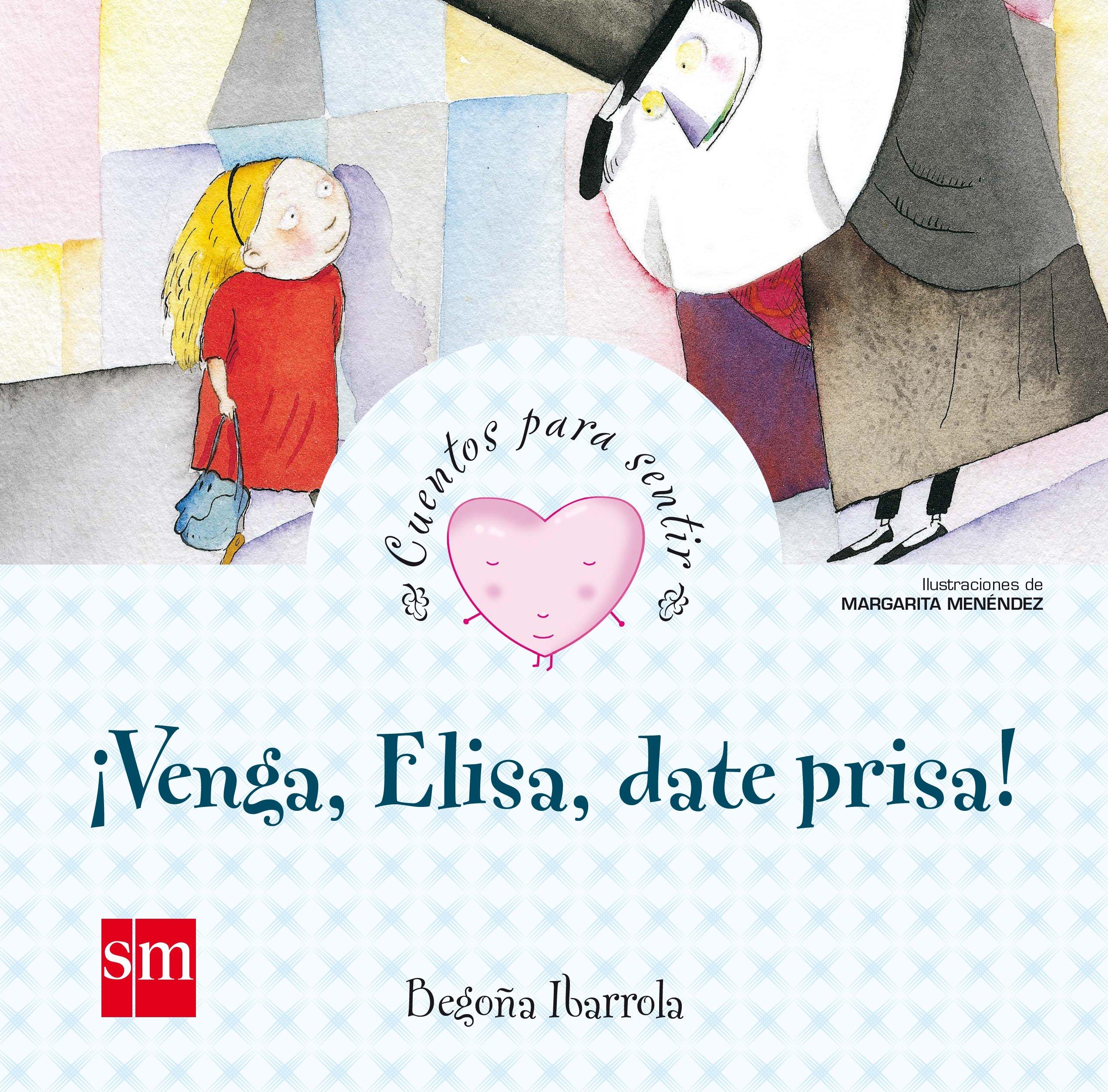 Venga, Elisa, date prisa (Cuentos para sentir): Amazon.es: Begoña Ibarrola,  Margarita Menéndez Gutiérrez: Libros