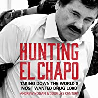 Hunting El Chapo: Taking Down the World's Most-Wanted Drug-Lord