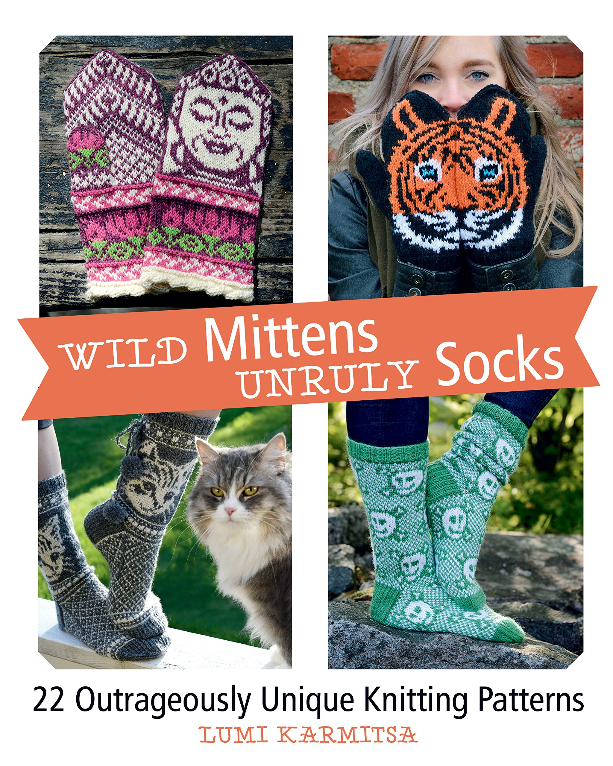 Wild Mittens and Unruly Socks: 22 Outrageously Unique Knitting Patterns