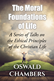 The Moral Foundations of Life: A Series of Talks on the Ethical Principles of the Christian Life (English Edition)