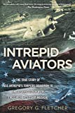 Intrepid Aviators: The American Flyers Who Sank Japan's Greatest Battleship