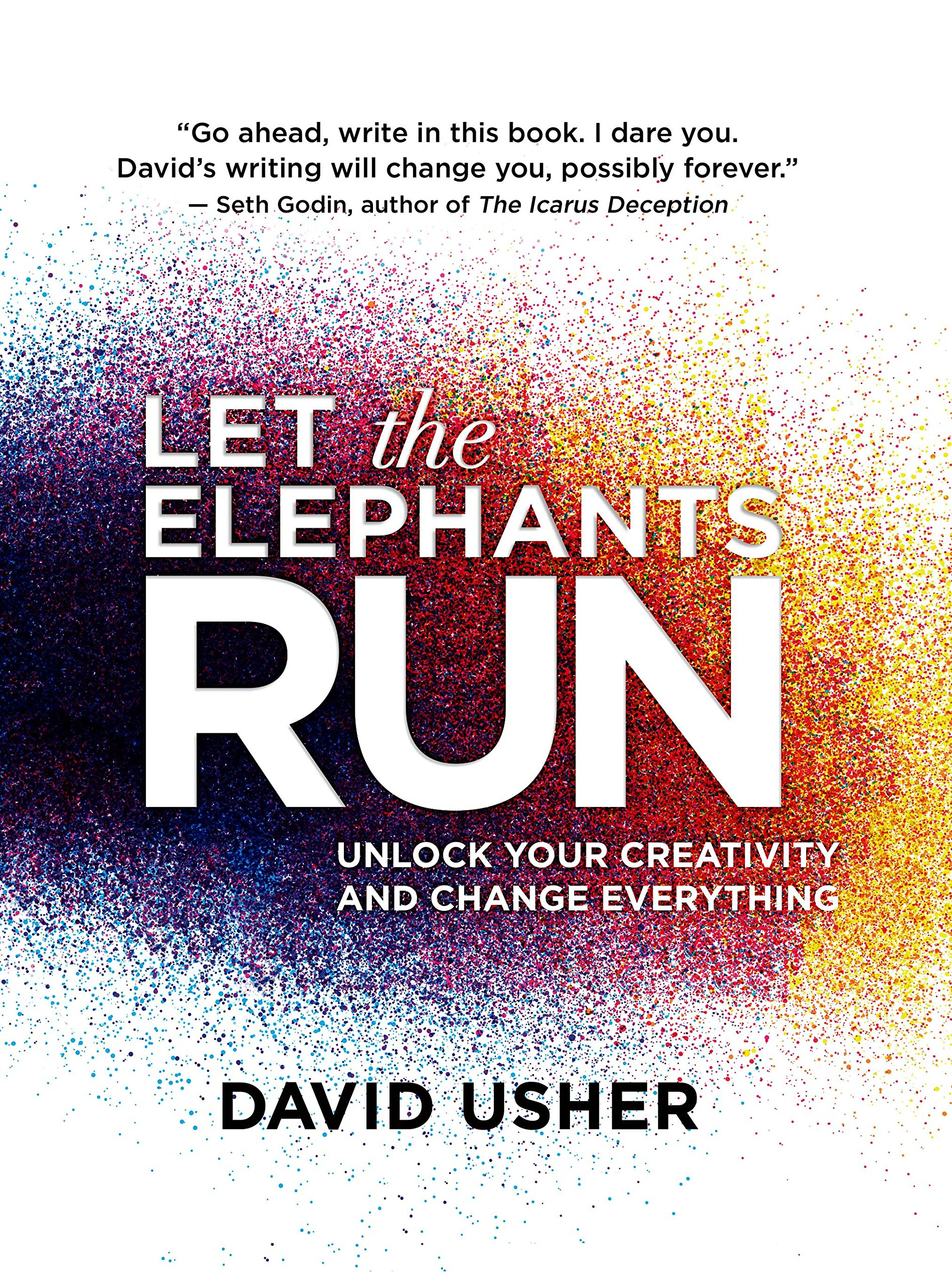 Let The Elephants Run: Unlock Your Creativity And Change Everything: David  Usher: 9781770898684: Amazon: Books