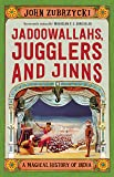 Jadoowallahs, Jugglers and Jinns: A Magical History of India