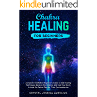 Chakra healing for beginners: Complete meditation Beginner's Guide to Self-Healing Techniques Balance the Chakras and Heal Your Body. Include the Secret Tips for Third Eye Awakening
