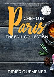 Chef Q in Paris: The Fall Collection (Seasonal French Cooking Book 1)
