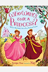Who Wants to Be a Princess?: What It Was Really Like to Be a Medieval Princess Kindle Edition