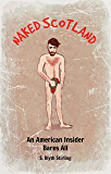 Naked Scotland: An American Insider Bares All