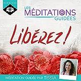 Libérez !: Les méditations guidées