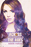 Across the Ages: A YA Time Travel Romance