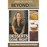 Desserts Done Right - A Year's Worth of Weekly Dessert Recipes - Beyond Diet