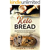 Keto Bread: Easy and Delicious Low Carb and Gluten-Free Bakery Recipes for Every Meal to Lose Weight, Burn Fat and Transform