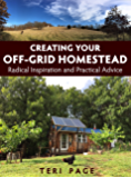 Creating Your Off-Grid Homestead: Radical Inspiration and Practical Advice