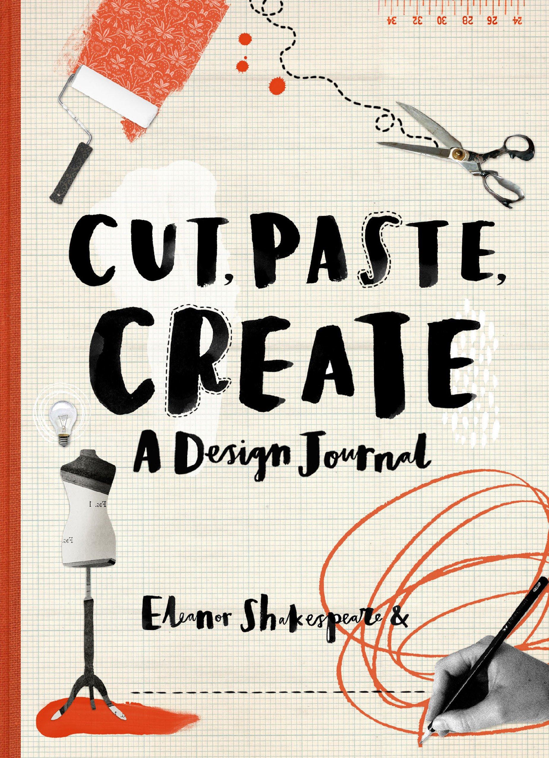 Cut paste create a design journal eleanor shakespeare cut paste create a design journal eleanor shakespeare 9780711237902 amazon books fandeluxe Image collections
