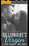 Billionaire's Virgin - A Standalone Romance (An Alpha Billionaire Virgin Romance)