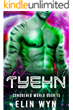 Tyehn: Science Fiction Adventure Romance (Conquered World Book 15)