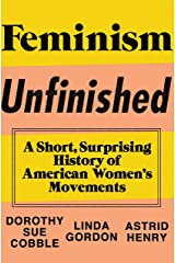 Feminism Unfinished: A Short, Surprising History of American Women's Movements Kindle Edition
