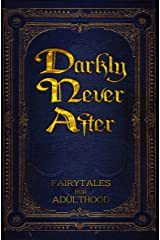 Darkly Never After: Fairytales for Adulthood Kindle Edition