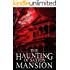 The Haunting of Saxton Mansion: A Haunted House Mystery- Book 2