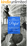 Life According to Perfect: The Greatest Story Never Imagined (The Perfect Series)