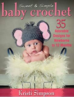 af0b48b8082 Sweet   Simple Baby Crochet  35 Adorable Designs for Newborns to 12 Months