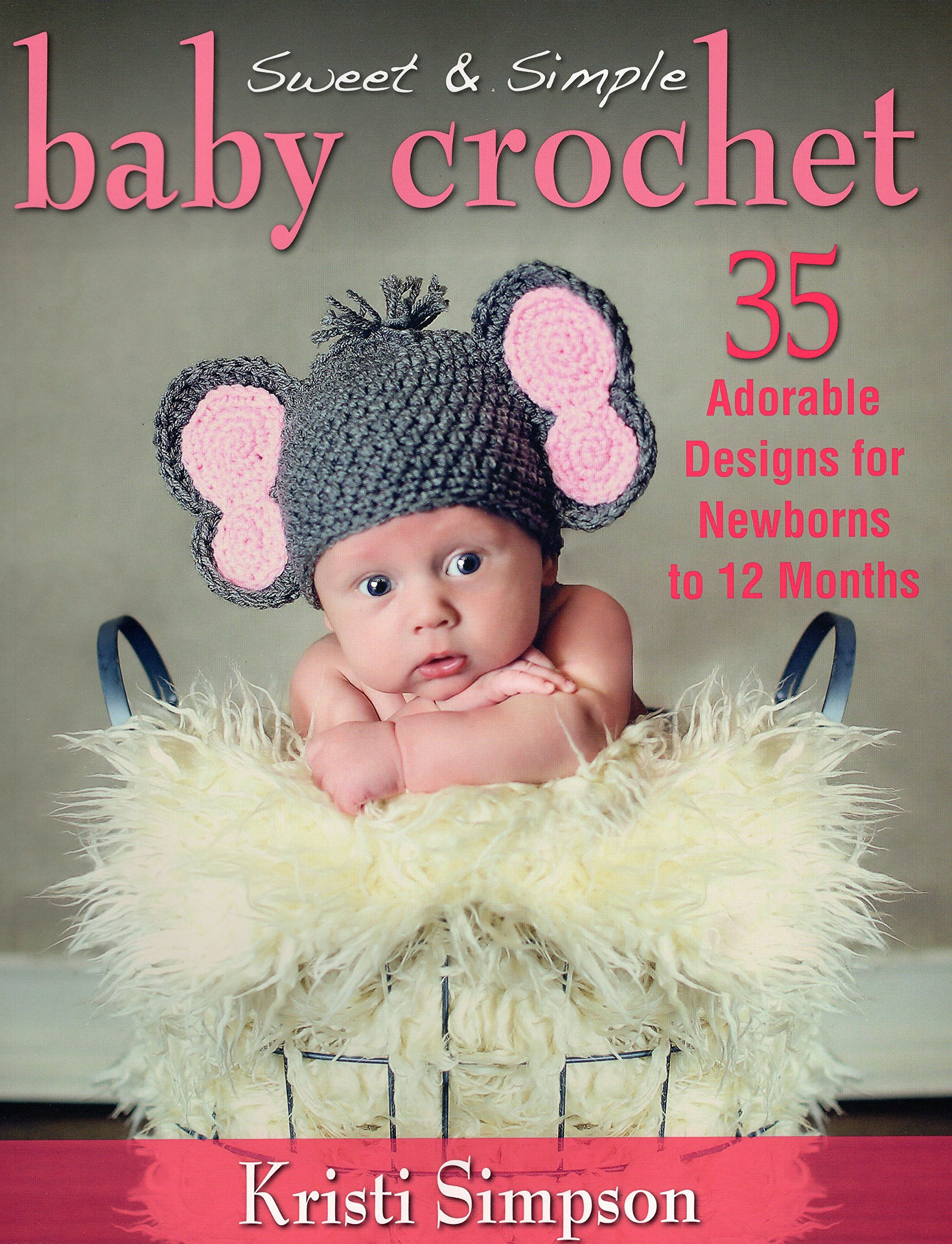 Sweet & Simple Baby Crochet: 35 Adorable Designs for