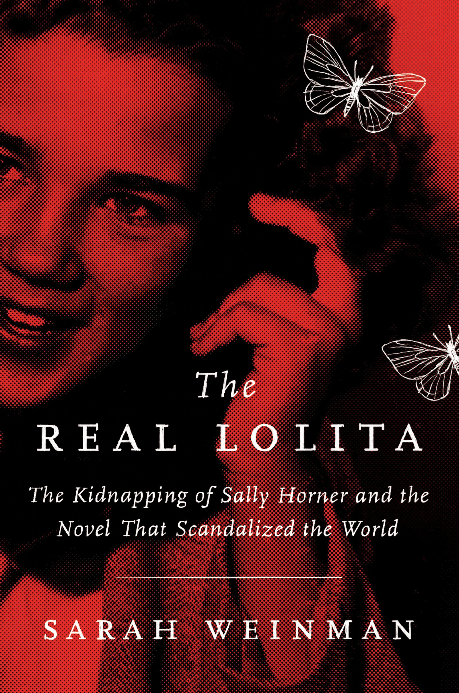 The Real Lolita: The Kidnapping of Sally Horner and the Novel That Scandalized the World Hardcover – September 11, 2018 Sarah Weinman Ecco 0062661922 Biographies