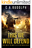 This We Will Defend: The Continuing Story of a Family's Survival (Book Two of the What's Left of My World Series)