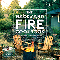 The Backyard Fire Cookbook:Get Outside and Master Ember Roasting, Charcoal Grilling, Cast-Iron Cooking, and Live-Fire Feasting