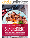 5 INGREDIENT KETOGENIC COOKBOOK: Super Good Crockpot & Instant Pot Ketogenic Diet Recipes with 5 (or less!) Ingredients for Busy People