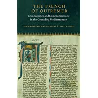 The French of Outremer: Communities and Communications in the Crusading Mediterranean