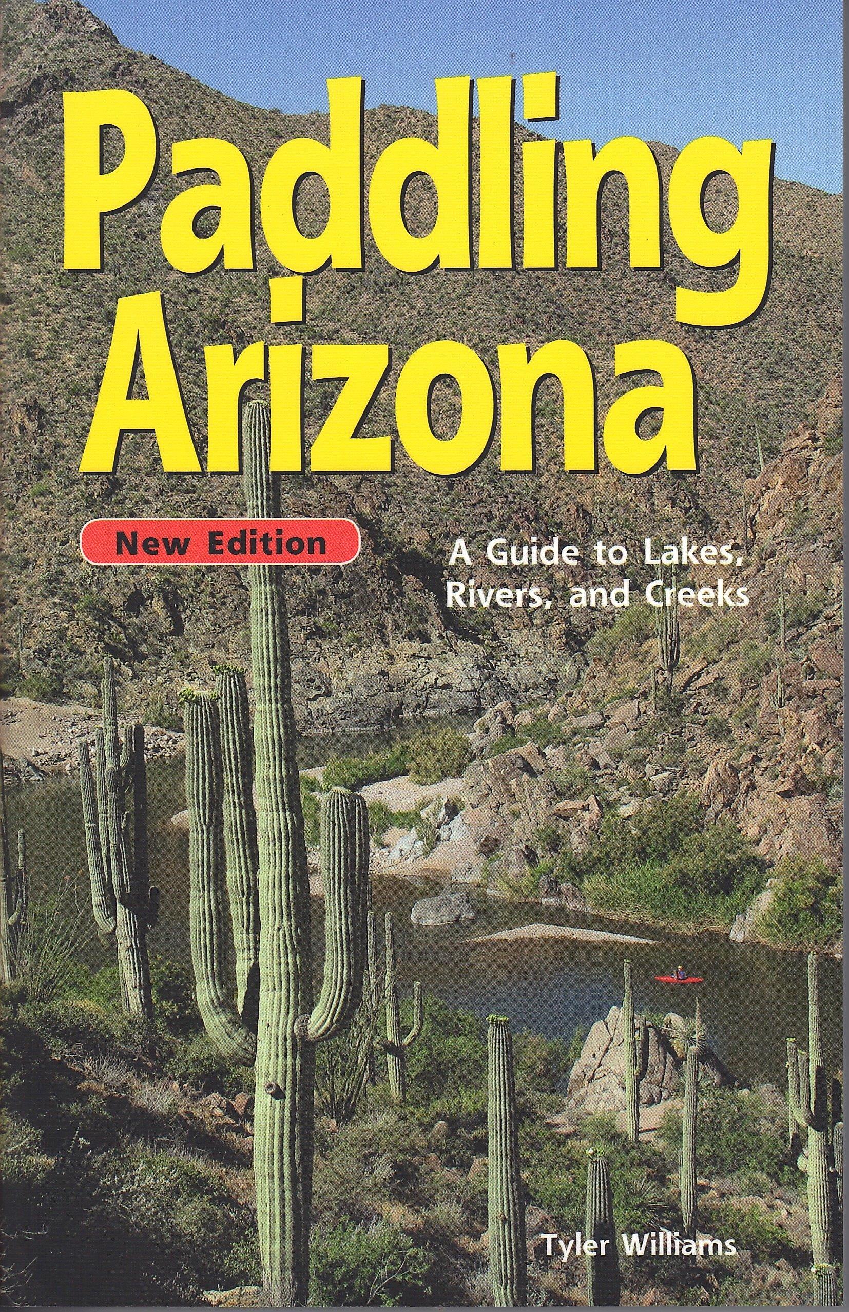 Paddling Arizona: A Guide to Lake, Rivers, and Creeks ebook