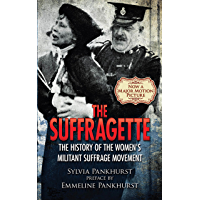 The Suffragette: The History of the Women's Militant Suffrage Movement