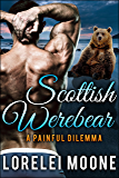 Scottish Werebear: A Painful Dilemma: A BBW Bear Shifter Paranormal Romance (Scottish Werebears Book 5)