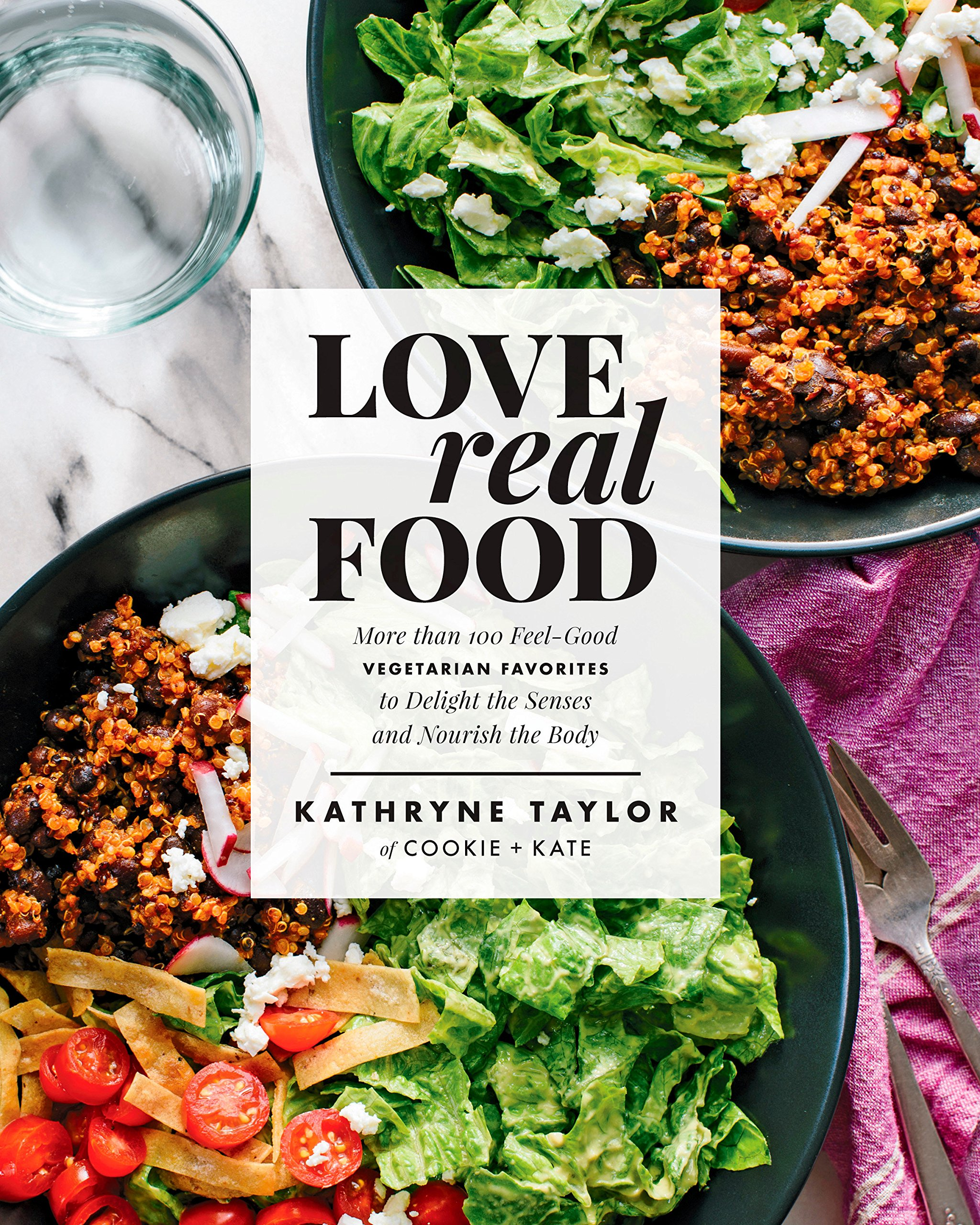 Love Real Food: More Than 100 Feel-Good Vegetarian Favorites to Delight the  Senses and Nourish the Body: Kathryne Taylor: 9781623367411: Amazon.com:  Books