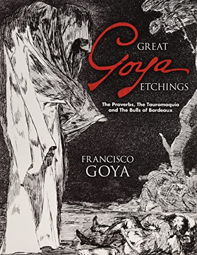 Great Goya Etchings: The Proverbs; the Tauromaquia and the Bulls of Bordeaux (Dover Fine Art; History of Art)