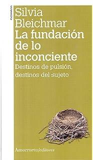 La fundación de lo inconciente (2A ED): Destinos de pulsión, destinos del