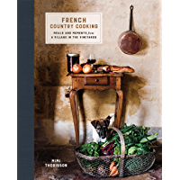 French Country Cooking: Meals and Moments from a Village in the Vineyards: A Cookbook (English Edition)