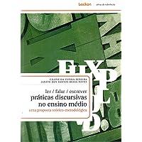 Ler/ Falar/ Escrever. Práticas Discursivas no Ensino Médio. Uma Proposta Teórico-Metodológica