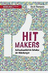 Hit Makers: Aufmerksamkeit im Zeitalter der Ablenkungen (German Edition) eBook Kindle